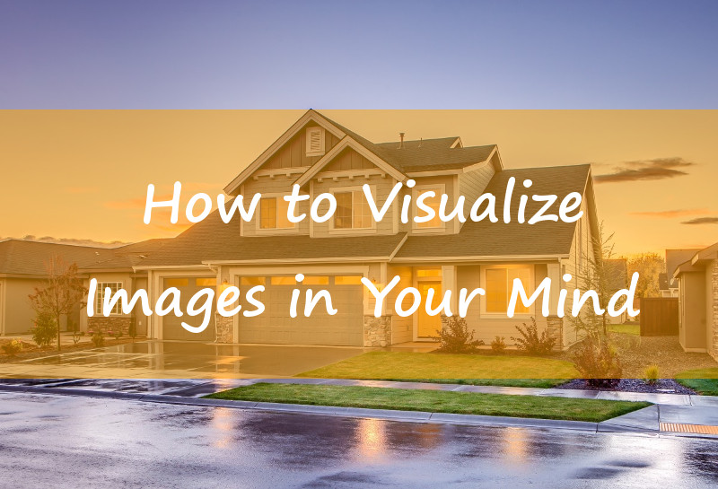 How to Visualize Images in Your Mind