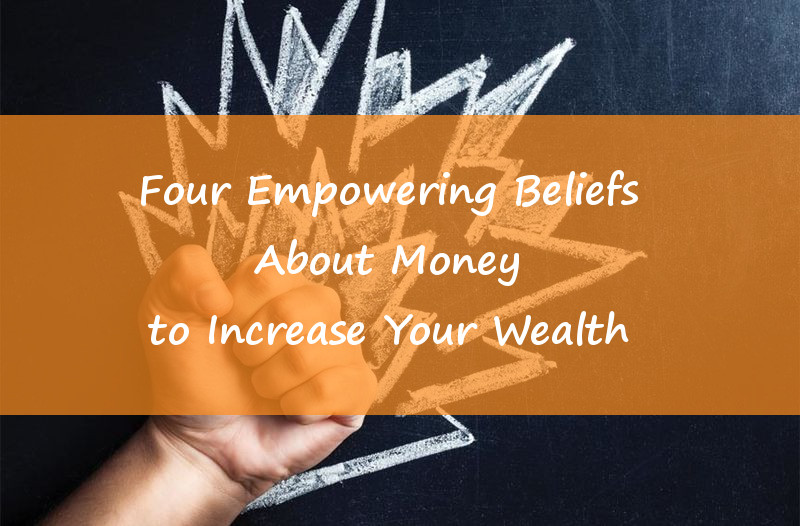 Four Empowering Beliefs About Money To Increase Your Wealth