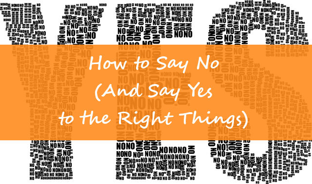 How to Say No (And Say Yes to the Right Things)