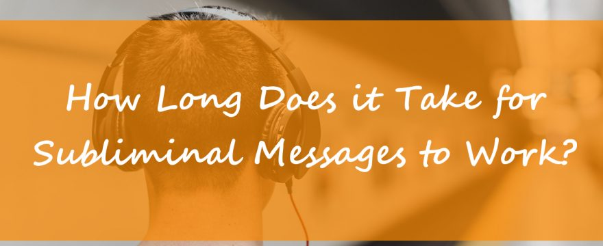 How Long Does it Take for Subliminal Messages to Work?