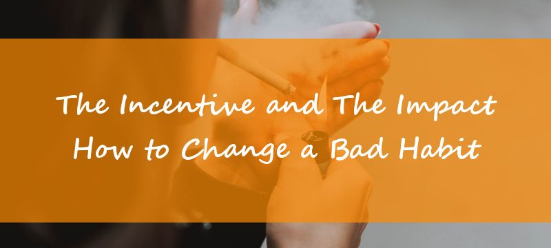 The Incentive and the Impact – How to Change a Bad Habit?