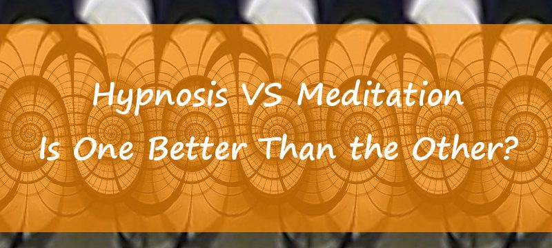 Hypnosis VS Meditation – Is One Better Than the Other?